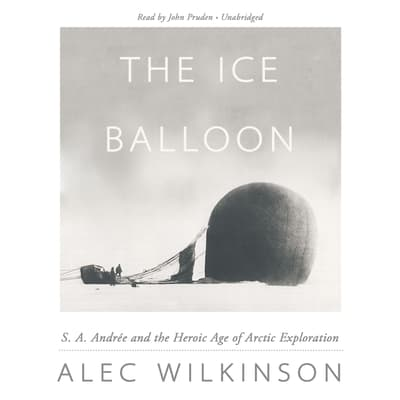 The Ice Balloon by Alec Wilkinson audiobook