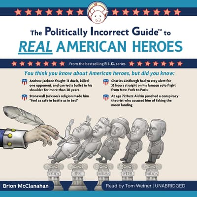 The Politically Incorrect Guide to Real American Heroes by Brion McClanahan audiobook