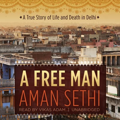 A Free Man by Aman Sethi audiobook