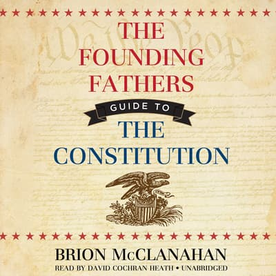 The Founding Fathers' Guide to the Constitution by Brion McClanahan audiobook