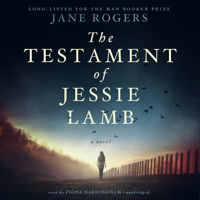 The Testament of Jessie Lamb by Jane Rogers audiobook