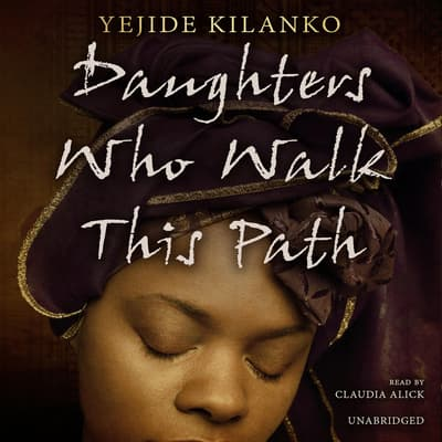 Daughters Who Walk This Path by Yejide Kilanko audiobook