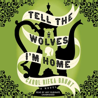 Tell the Wolves I'm Home by Carol Rifka Brunt audiobook