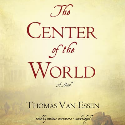 The Center of the World by Thomas Van Essen audiobook