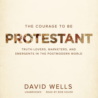 The Courage to Be Protestant by David Wells audiobook