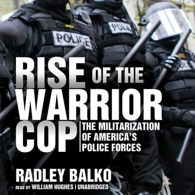 Rise of the Warrior Cop by Radley Balko audiobook