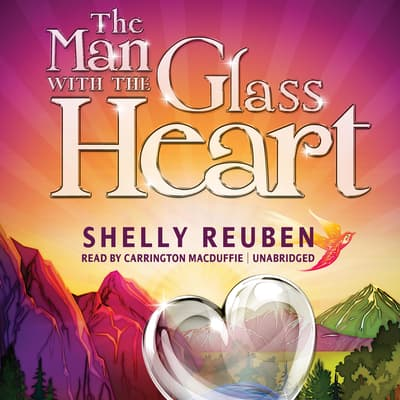 The Man with the Glass Heart by Shelly Reuben audiobook