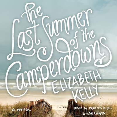 The Last Summer of the Camperdowns by Elizabeth Kelly audiobook