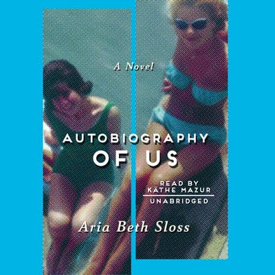 Autobiography of Us by Aria Beth Sloss audiobook