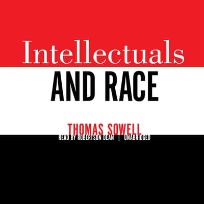 Intellectuals and Race by Thomas Sowell audiobook