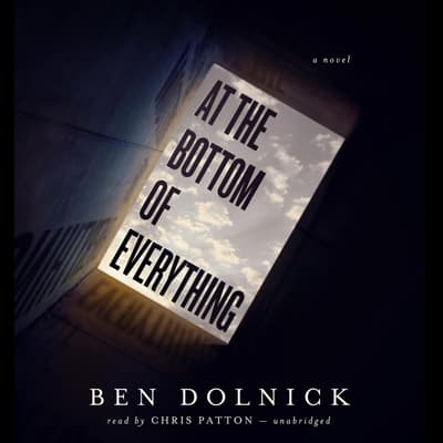 At the Bottom of Everything by Ben Dolnick audiobook