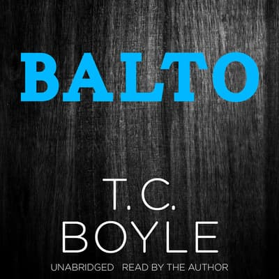 Balto by T. C. Boyle audiobook