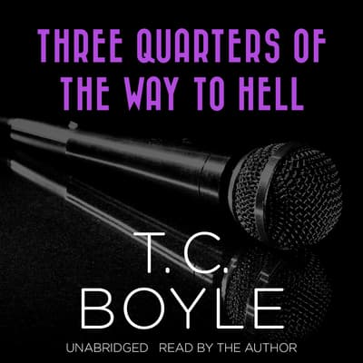 Three Quarters of the Way to Hell by T. C. Boyle audiobook