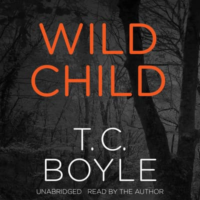 Wild Child by T. C. Boyle audiobook
