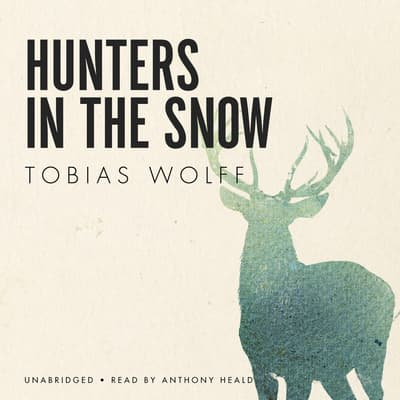 Hunters in the Snow by Tobias Wolff audiobook