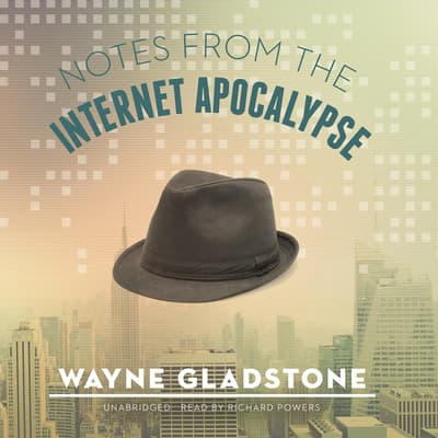 Notes from the Internet Apocalypse by Wayne Gladstone audiobook