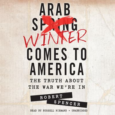 Arab Winter Comes to America by Robert Spencer audiobook