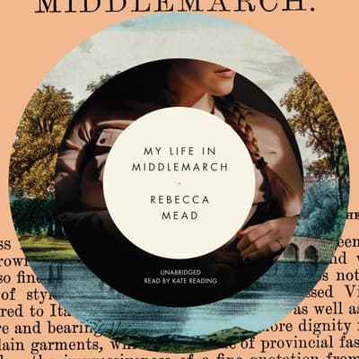 My Life in Middlemarch by Rebecca Mead audiobook