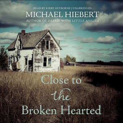 Close to the Broken Hearted by Michael Hiebert audiobook