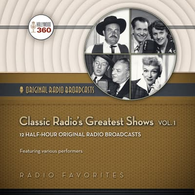 Classic Radio's Greatest Shows, Vol. 1 by Hollywood 360 audiobook