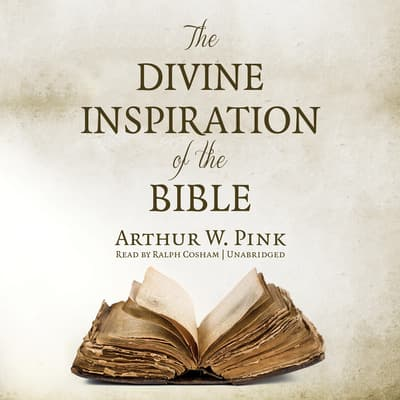 The Divine Inspiration of the Bible by Arthur W. Pink audiobook