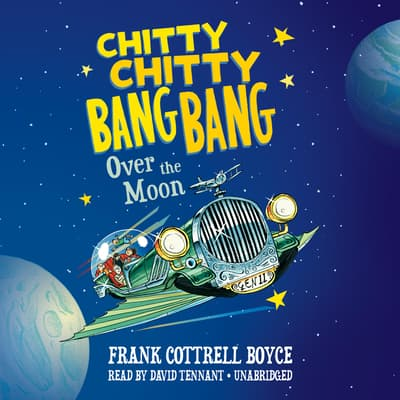 Chitty Chitty Bang Bang over the Moon by Frank Cottrell Boyce audiobook
