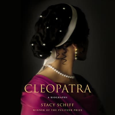 Cleopatra by Stacy Schiff audiobook