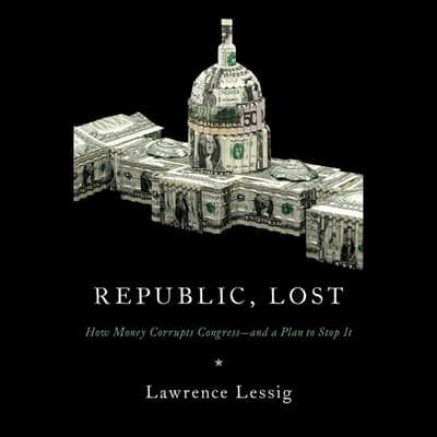 Republic, Lost by Lawrence Lessig audiobook