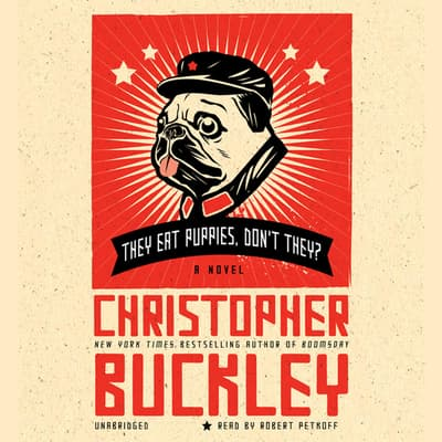 They Eat Puppies, Don't They? by Christopher Buckley audiobook