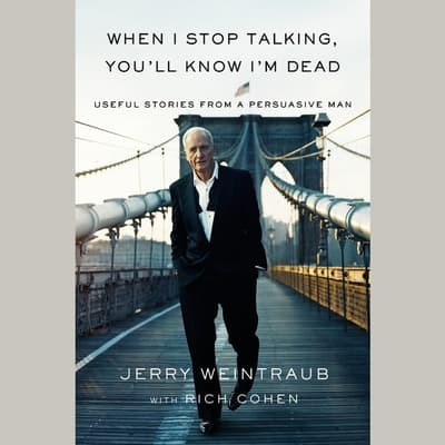 When I Stop Talking, You'll Know I'm Dead by Jerry Weintraub audiobook