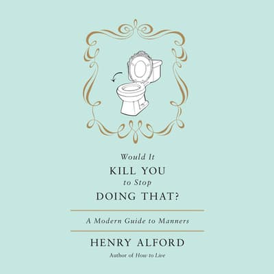 Would It Kill You to Stop Doing That by Henry Alford audiobook