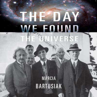 The Day We Found the Universe by Marcia Bartusiak audiobook