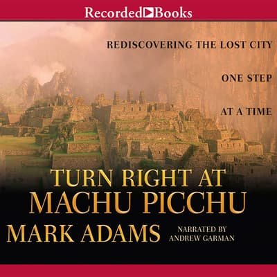 Turn Right at Machu Picchu by Mark Adams audiobook