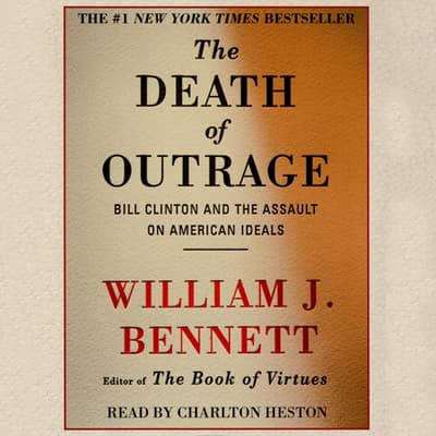 The Death of Outrage by William J. Bennett audiobook