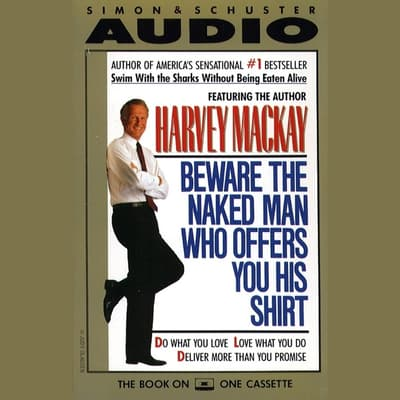 Beware the Naked Man Who offers You His Shirt by Harvey Mackay audiobook