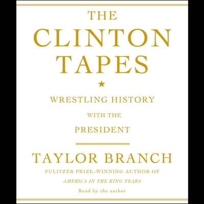 The Clinton Tapes by Taylor Branch audiobook