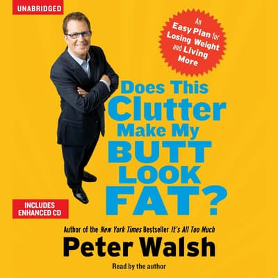 Does This Clutter Make My Butt Look Fat? by Peter Walsh audiobook