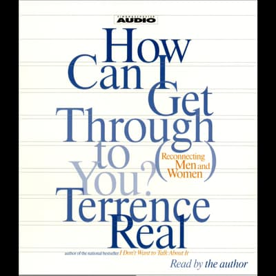 How Can I Get Through To You? by Terrence Real audiobook