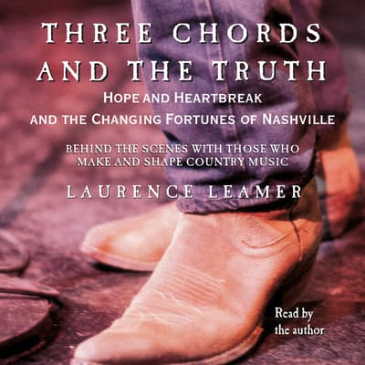 THREE CHORDS AND THE TRUTH by Laurence Leamer audiobook