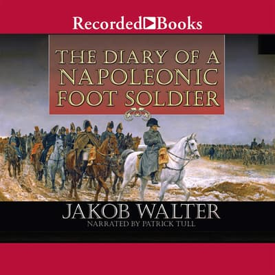 The Diary of a Napoleonic Foot Soldier by Jakob Walter audiobook