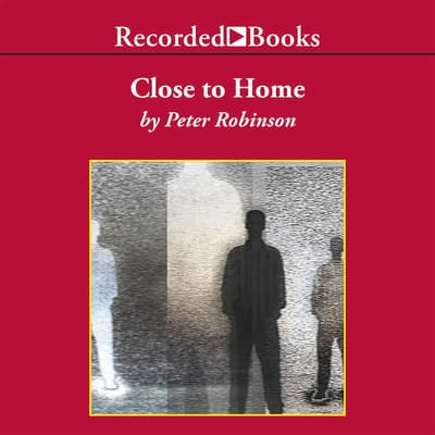 Close To Home by Peter Robinson audiobook