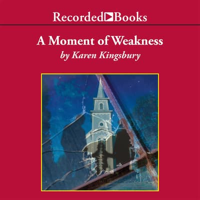 A Moment of Weakness by Karen Kingsbury audiobook