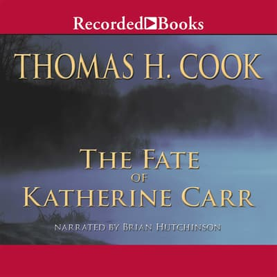The Fate of Katherine Carr by Thomas H. Cook audiobook