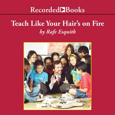 Teach Like Your Hair's on Fire by Rafe Esquith audiobook