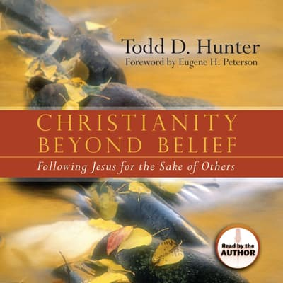 Christianity Beyond Belief by Todd Hunter audiobook