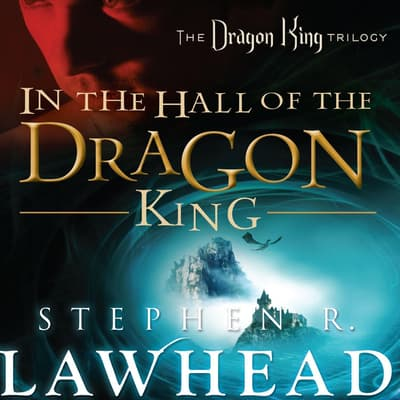 In the Hall of the Dragon King by Stephen R. Lawhead audiobook