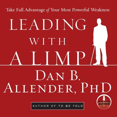 Leading With a Limp by Dan B.  Allender audiobook