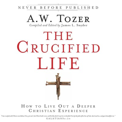 The Crucified Life by A. W. Tozer audiobook