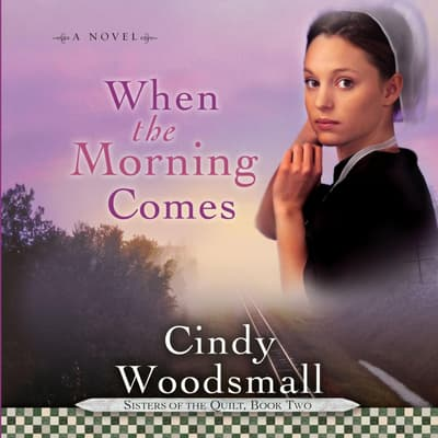 When the Morning Comes by Cindy Woodsmall audiobook