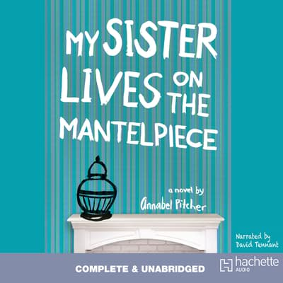 My Sister Lives on the Mantelpiece by Annabel Pitcher audiobook